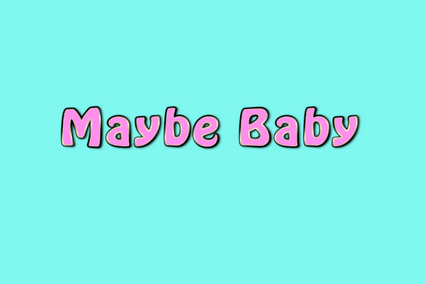 Maybe-Baby